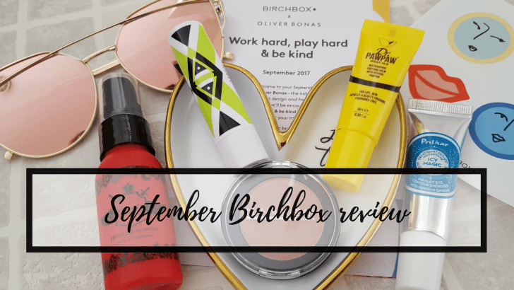 Work hard, play hard & be kind: September Birchbox review