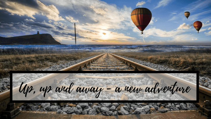 Up, up and away – a new adventure