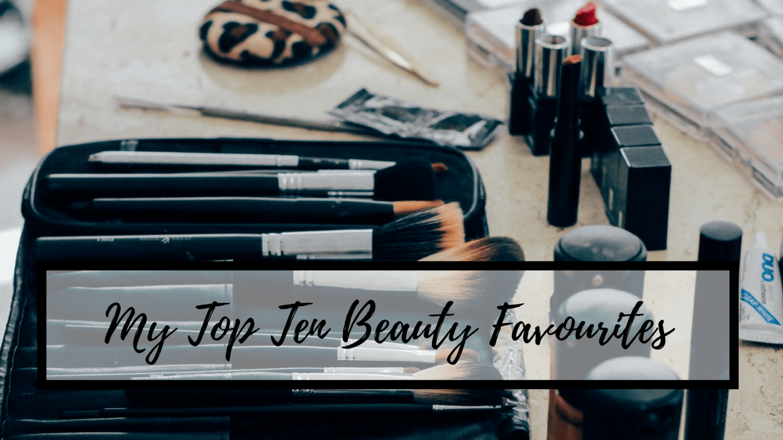 My top ten beauty favourites