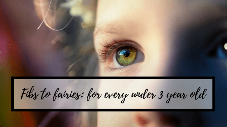 Fibs to fairies – what every child under three should do