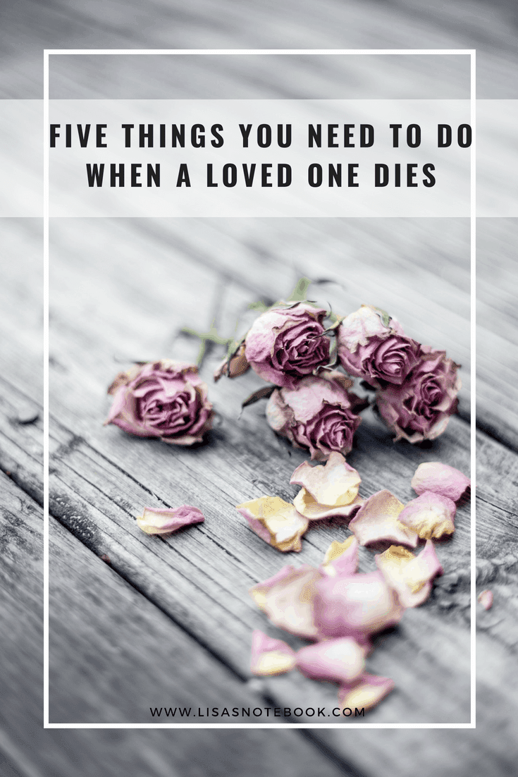 five-things-you-need-to-do-when-a-loved-one-dies_www.lisasnotebook.com